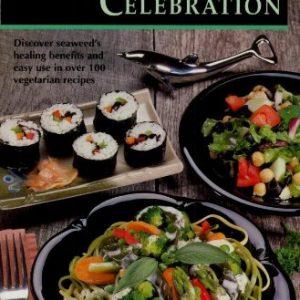 Sea Vegetable Celebration Cookbook